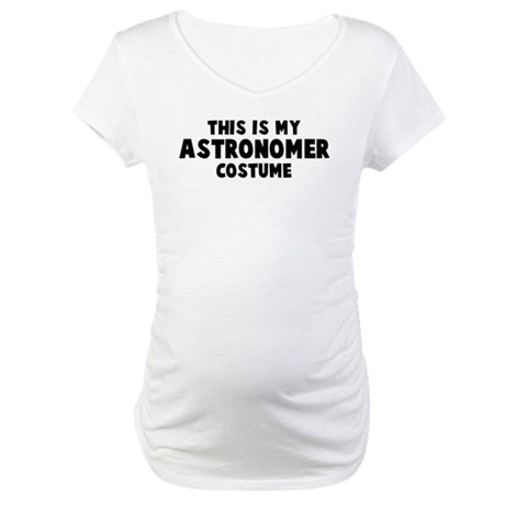 Astronomer costume Maternity T-Shirt