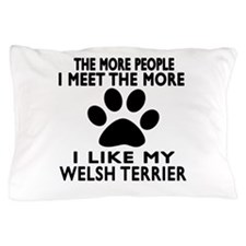I Like More My Welsh Terrier Pillow Case