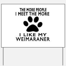 I Like More My Weimaraner Yard Sign