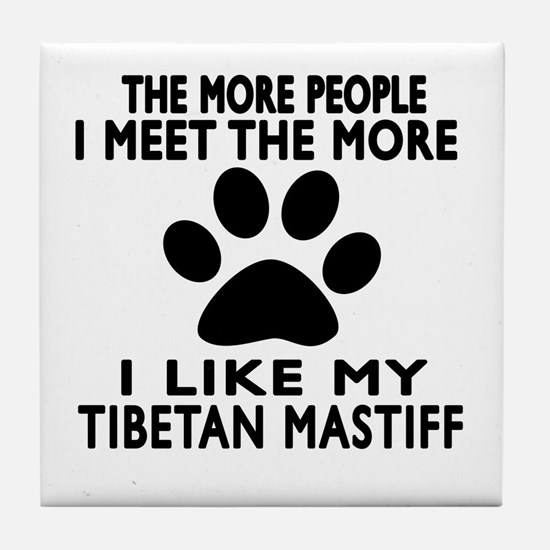 I Like More My Tibetan Mastiff Tile Coaster