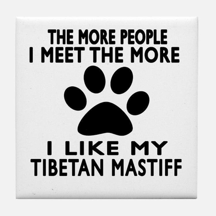 I Like More My Tibetan Mastiff Tile Coaster