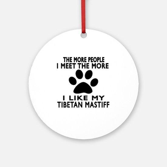 I Like More My Tibetan Mastiff Round Ornament