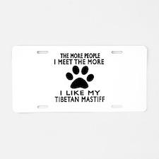 I Like More My Tibetan Mast Aluminum License Plate