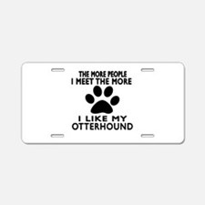 I Like More My Otterhound Aluminum License Plate