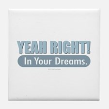 Yeah - In Your Dreams Tile Coaster