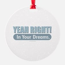 Yeah - In Your Dreams Ornament