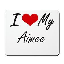 I love my Aimee Mousepad