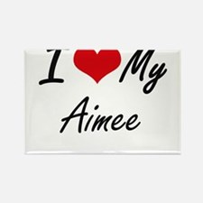 I love my Aimee Magnets