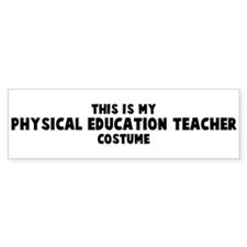 Physical Education Teacher co Bumper Bumper Bumper Sticker