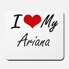I love my Ariana Mousepad