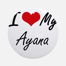 I love my Ayana Round Ornament