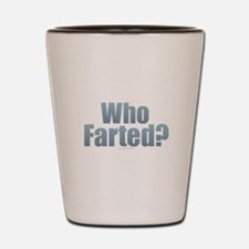 Who Farted? Shot Glass