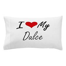 I love my Dulce Pillow Case