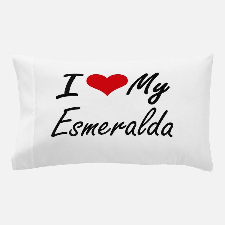 I love my Esmeralda Pillow Case