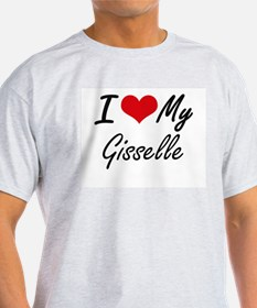 I love my Gisselle T-Shirt