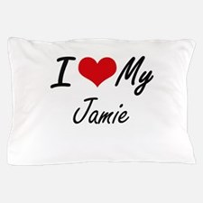 I love my Jamie Pillow Case