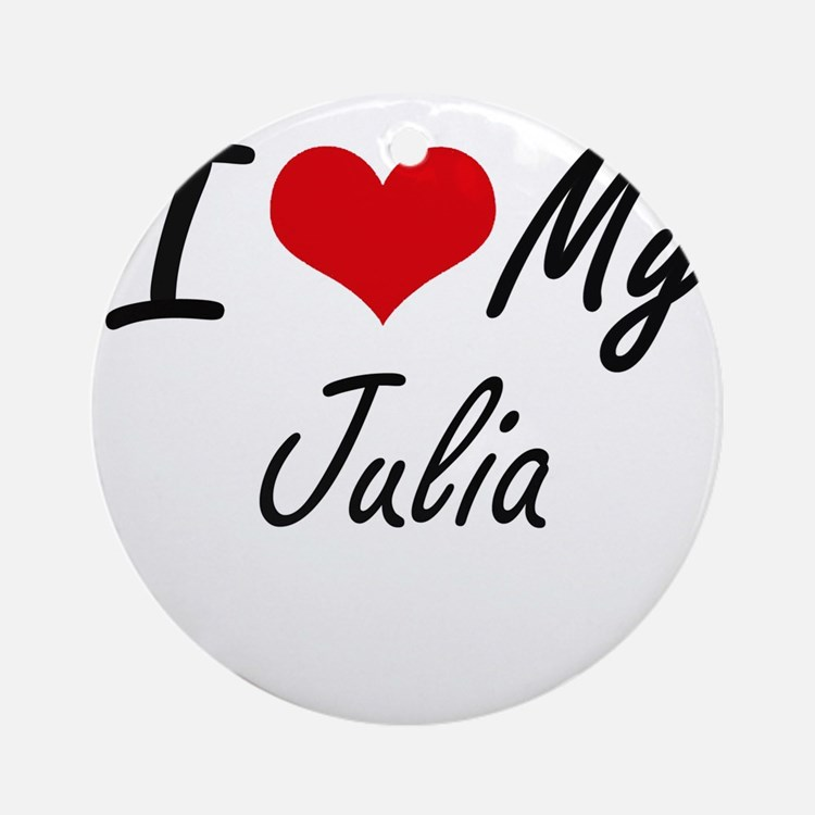 I love my Julia Round Ornament