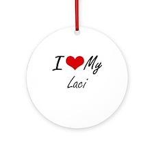 I love my Laci Round Ornament