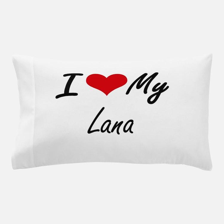 I love my Lana Pillow Case