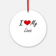 I love my Lana Round Ornament