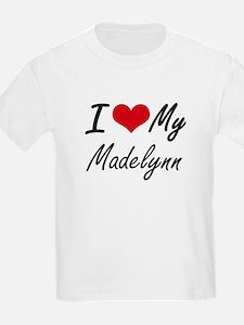 I love my Madelynn T-Shirt