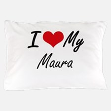 I love my Maura Pillow Case