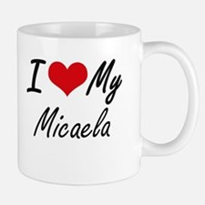 I love my Micaela Mugs