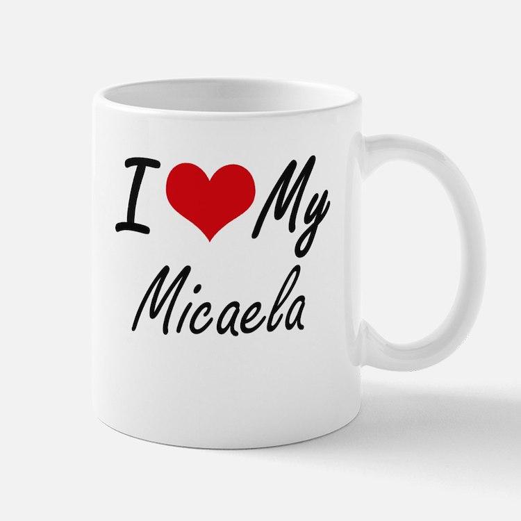 I love my Micaela Mugs
