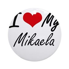 I love my Mikaela Round Ornament