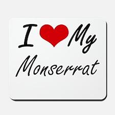 I love my Monserrat Mousepad