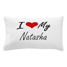 I love my Natasha Pillow Case
