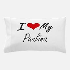 I love my Paulina Pillow Case