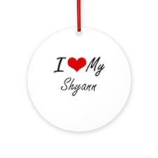 I love my Shyann Round Ornament
