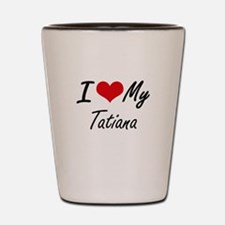 I love my Tatiana Shot Glass