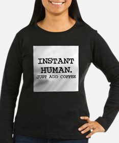 Cute Instant human just add coffee T-Shirt