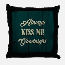 ALWAYS KISS ME... Throw Pillow