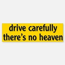 "Bumper Sticker ""drive carfully, there's no heaven"""