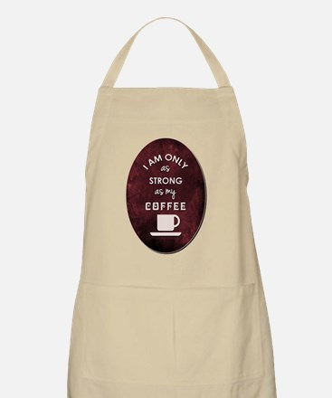 I AM ONLY AS STRONG Apron