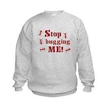 Stop bugging me! Sweatshirt