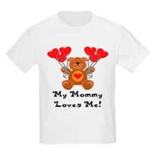 My Mommy Loves Me! T-Shirt