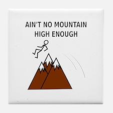 Ain't No Mountain High Enough Tile Coaster