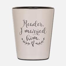 Reader I Married Him Shot Glass