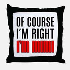 I'm Right Mimi Drinkware Throw Pillow