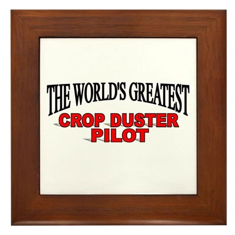 """""""The World's Greatest Crop Duster Pilot"""" Framed Ti"""