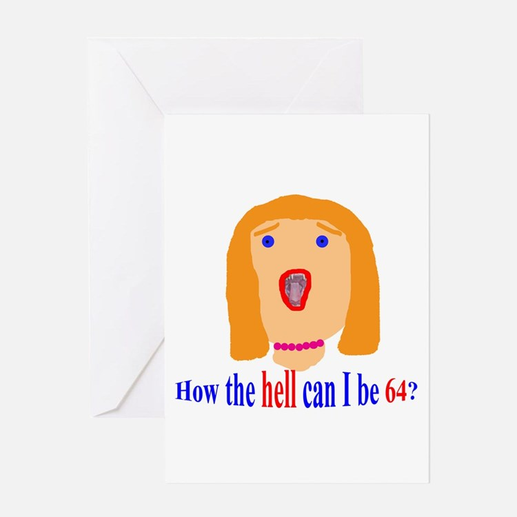 How the hell can I be 64? Greeting Card