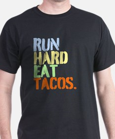 Run Hard Eat Tacos. T-Shirt