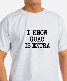 I Know Guac is Extra funny T-Shirt