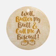 Butter My Butt Call Me Biscuit T-shirt Round Ornam
