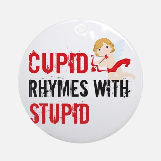 Cupid Rhymes With Stupid Round Ornament