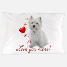 Love You More! Westie Pillow Case